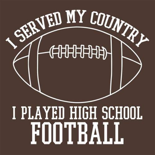 I Served My Country I Played High School Football - Roadkill T Shirts