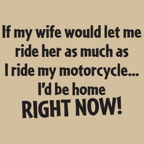 If My Wife Would Let Me Ride Her My Motorcycles