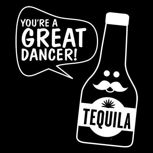 You're A Great Dancer Tequila