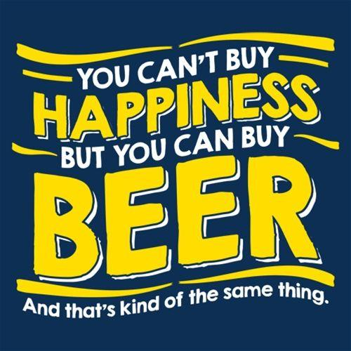You Can't Buy Happiness, But You Can Buy Beer. And That's Kind Of The Same Thing