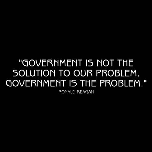 Goverment Is Not The Solution To Our Problem Goverment Is The Problem - Roadkill T Shirts