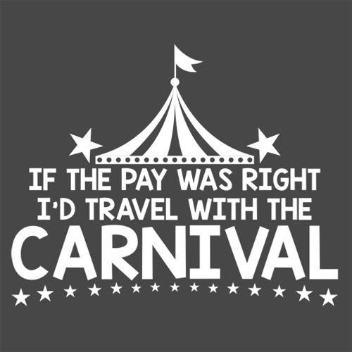 If The Pay Was Right I'd Travel With The Carnival - Roadkill T Shirts