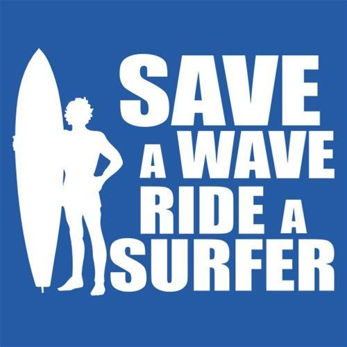 Save A Wave Ride A Surfer - Roadkill T Shirts