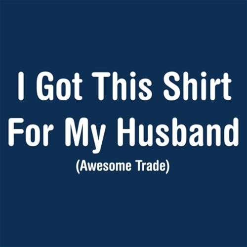 I Got This Shirt For My Husband Awesome Trade