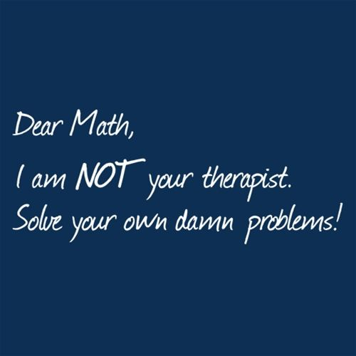 Dear Math I'm Not Your Therapist