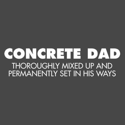 Concrete Dad Thoroughly Mixed Up