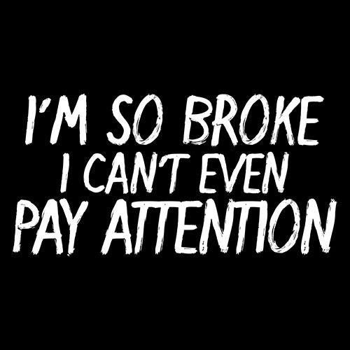 I'm So Broke I Can't Even Pay Attention