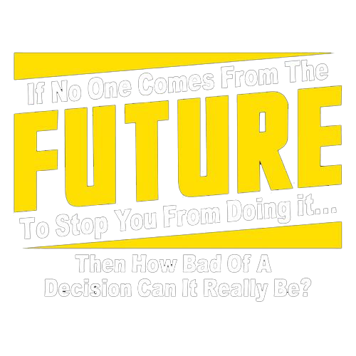 If No One Comes From The Future To Stop You From Doing It...Then How Bad of a - Roadkill T Shirts