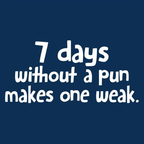 7 Days Without A Pun Makes One Weak