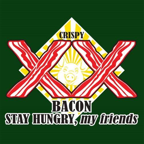 Crispy Bacon Stay Hungry, My Friends