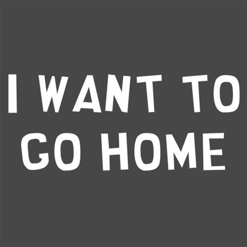 I Want To Go Home