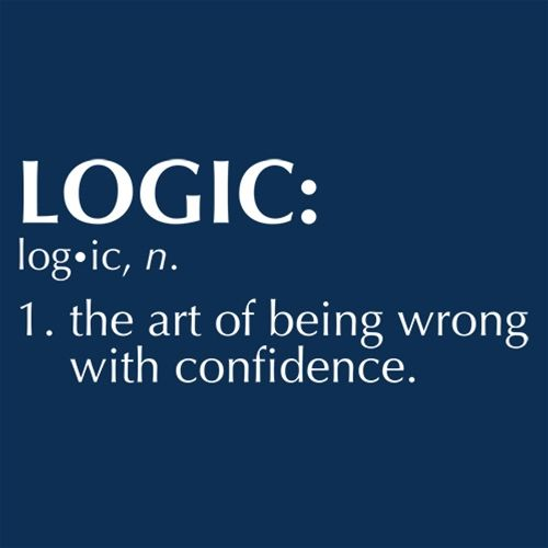 Logic: The Art Of Being Wrong With Confidence