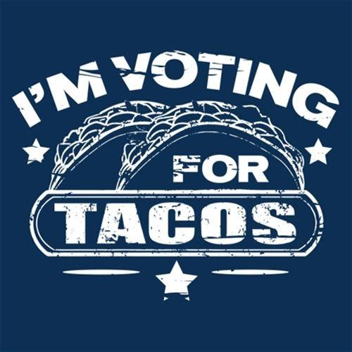 I'm Voting For Tacos