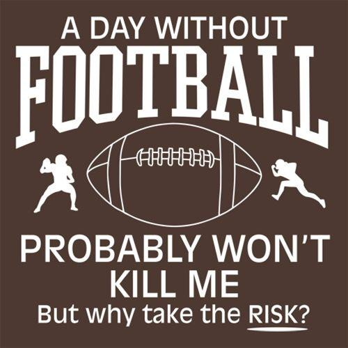 A Day Without Football Probably Won'T Kill Me But Why Take The Chance - Roadkill T Shirts