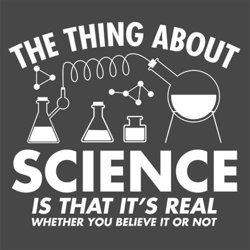 The Thing About Science Is That It's Real Whether You Believe It Or Not - Roadkill T Shirts