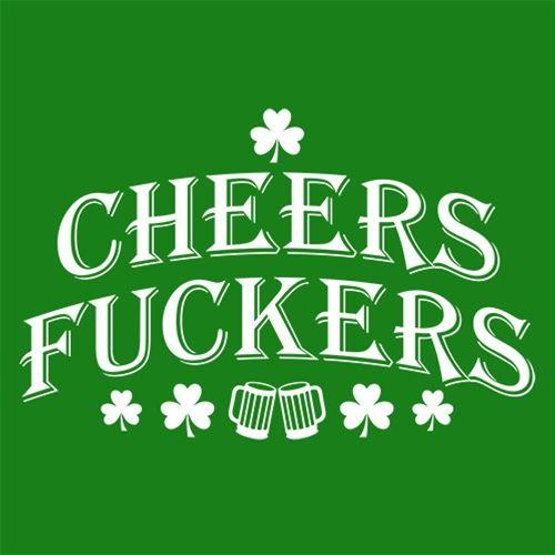 Cheers Fuckers St. Patrick's Day - Roadkill T Shirts