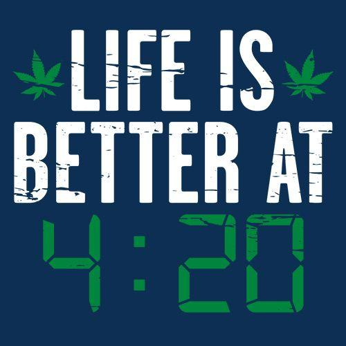 Life IS Better At 4:20