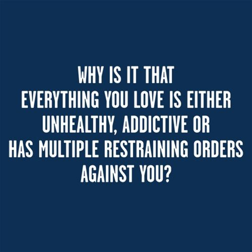Why Everything You Love Unhealthy Addictive Or Has Restraining Orders Against You
