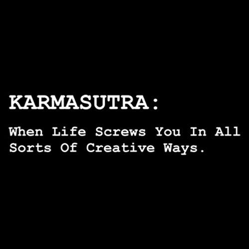 Karmasutra: When Life Screws You In All Sorts Of Creative Ways - Roadkill T Shirts