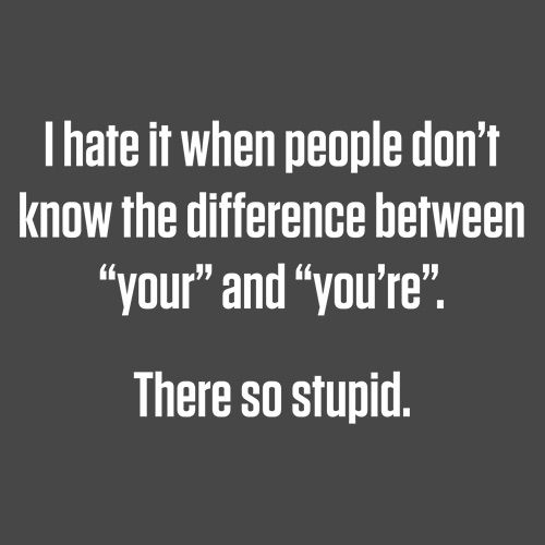 "Hate People Don't Know The Difference Between ""Your"" And ""You're"" There So Stupid - Roadkill T Shirts"