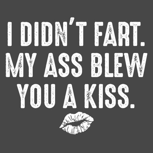 I Didn't Fart My Ass Blew You A Kiss Tees for men & women