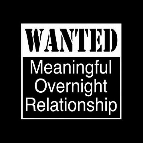 Wanted Meaningful Overnight Relationship