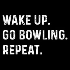 Wake Up Go Bowling Repeat