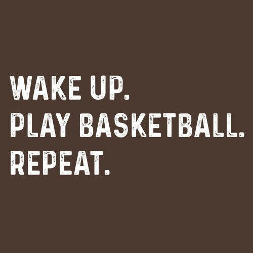 Wake Up Play Basketball Repeat
