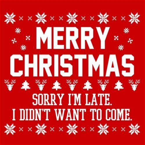 Merry Christmas Sorry I'm Late I Didn't Want To Come - Roadkill T Shirts