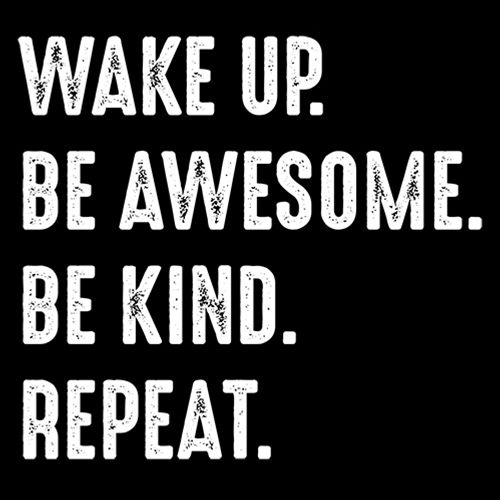 Wake Up Be Awesome Be Kind Repeat