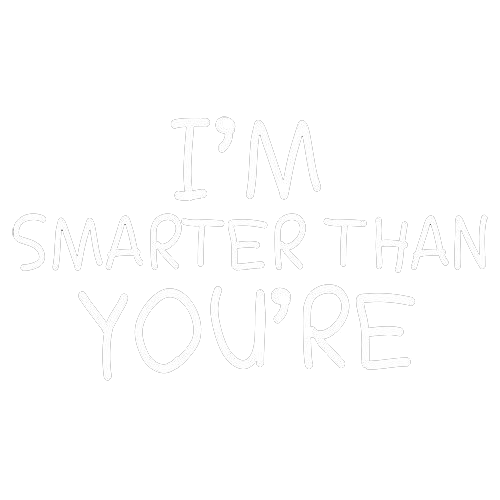 I'm Smarter Than You're