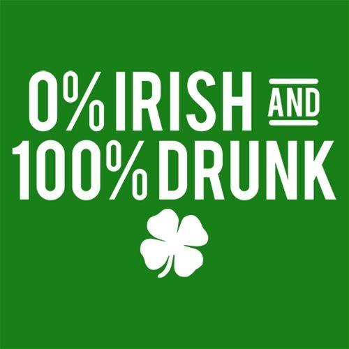 0% Irish And 100% Drunk