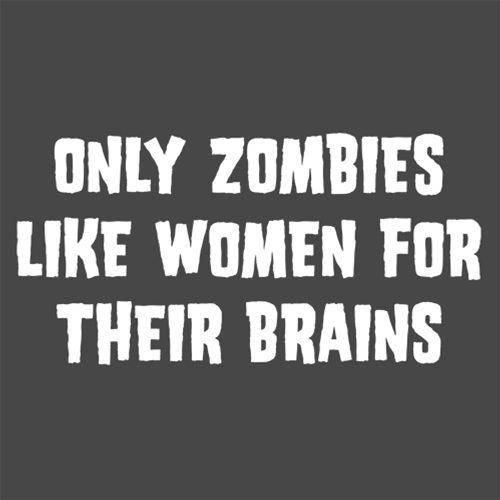 Only Zombies Like Women For Their Brains