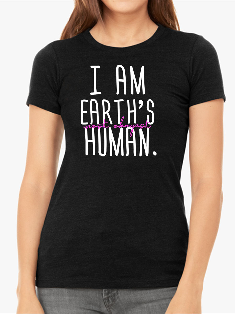 I am Earth's Most Okayest Human | Women's Slim Fit T-Shirt