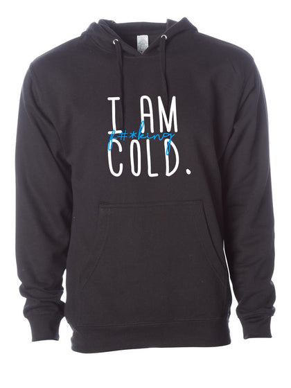 I am F#*king Cold |  Unisex Hoodie