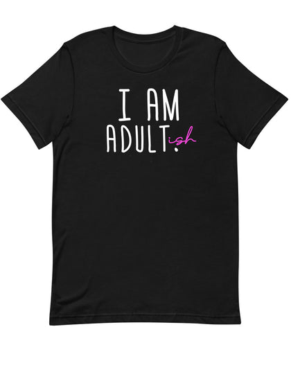 I am Adultish | Unisex T-Shirt