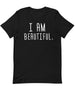 I am Beautiful |  Unisex T-Shirt