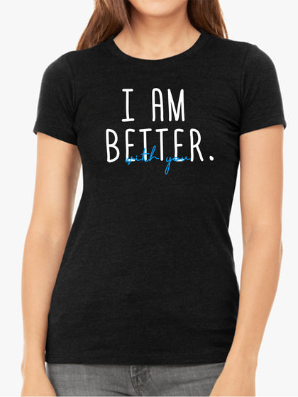 I am Better With You | Women's Slim Fit T-Shirt