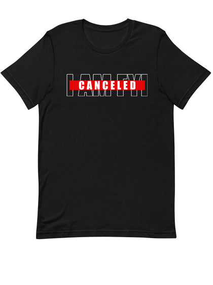 Canceled |  I AM FYI |  Unisex T-Shirt