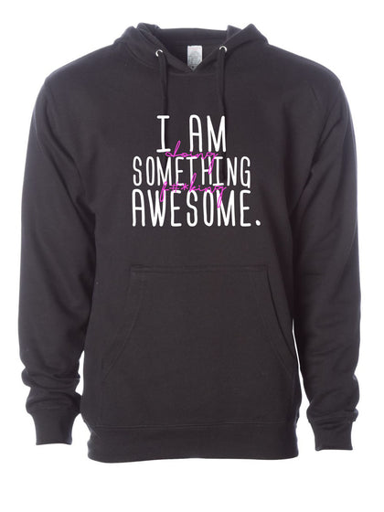 I am Doing Something f#*king Awesome |  Unisex Hoodie
