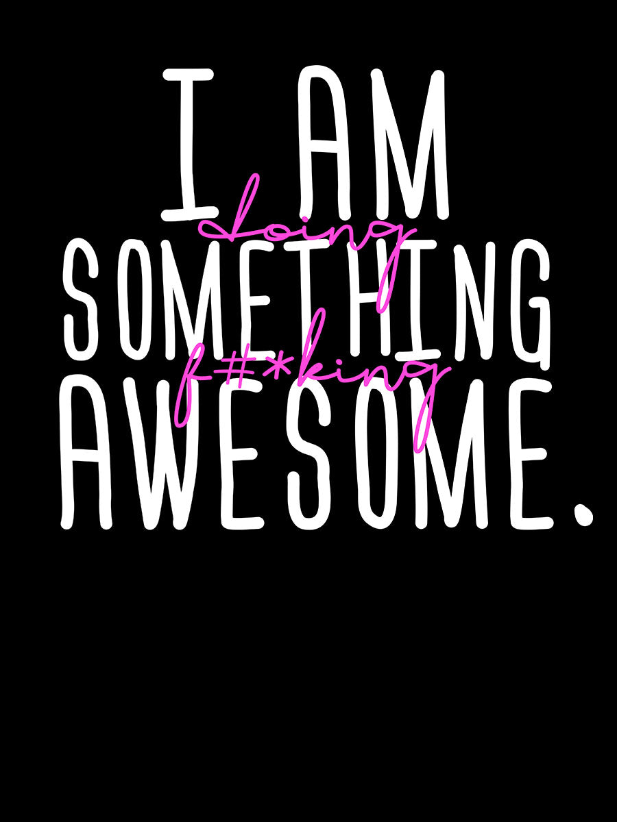 I am doing Something f#*king Awesome | Women's Slim Fit T-Shirt