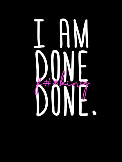 I am Done f#*king Done | Women's Slim Fit T-Shirt