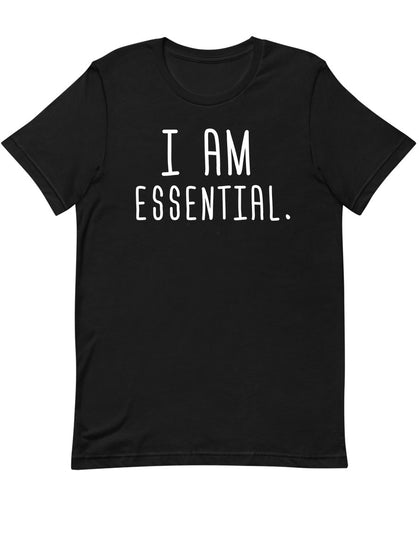 I am Essential |  Unisex T-Shirt