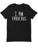 I am Fun and Fabulous |  Unisex T-Shirt