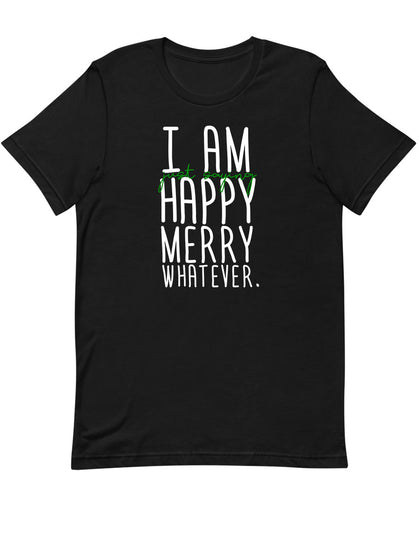 I am Just Saying Happy Merry Whatever | Unisex T-Shirt