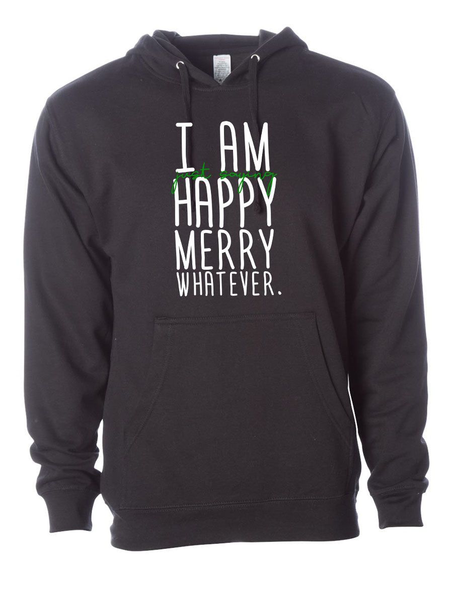 I am Just Saying Happy Merry Whatever |  Unisex Hoodie