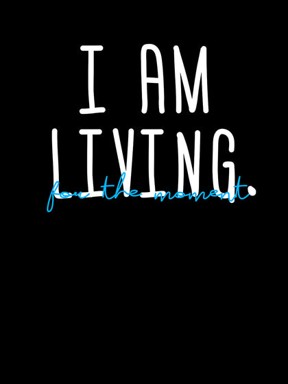 I am Living for the Moment |  Unisex T-Shirt