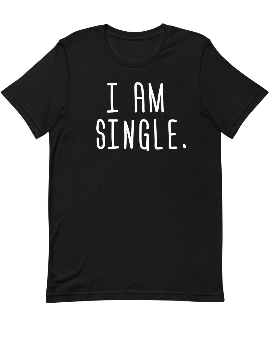 I am Single |  Unisex T-Shirt