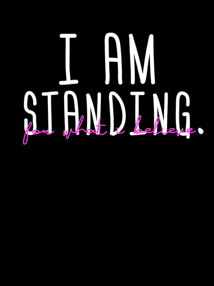 I am Standing for What I Believe |  Unisex T-Shirt