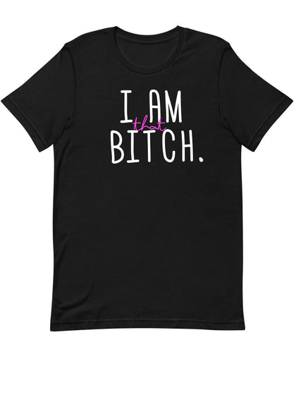 I am That Bitch |  Unisex T-Shirt